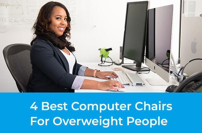 What is the Best Computer Chair For overweight people?